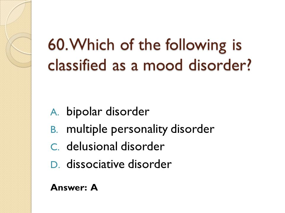 60. Which of the following is classified as a mood disorder