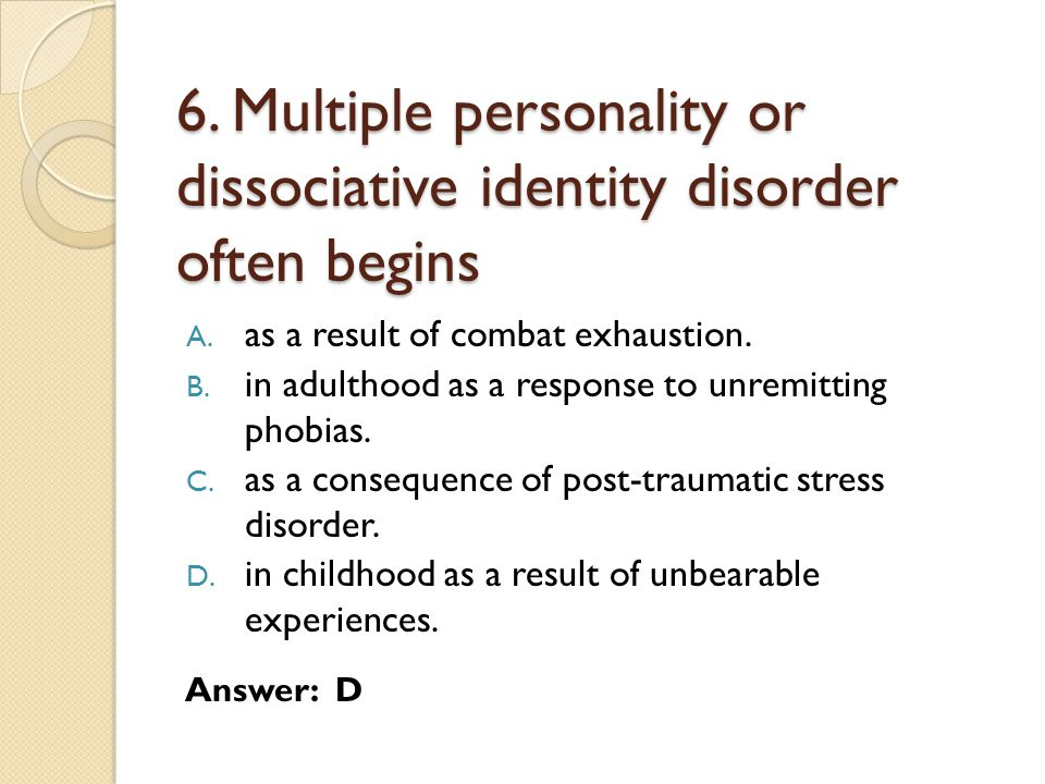 6. Multiple personality or dissociative identity disorder often begins
