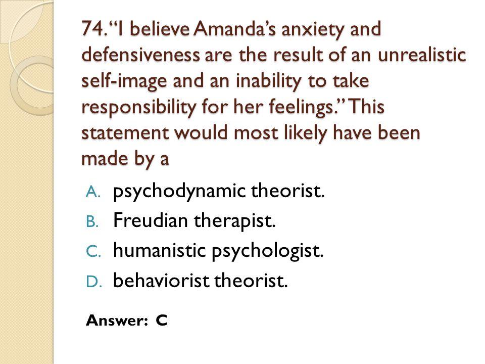 psychodynamic theorist. Freudian therapist. humanistic psychologist.