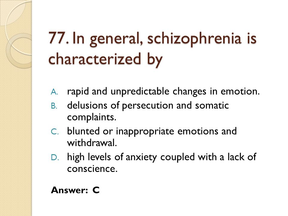 77. In general, schizophrenia is characterized by
