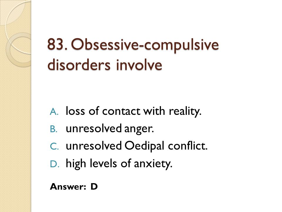 83. Obsessive-compulsive disorders involve