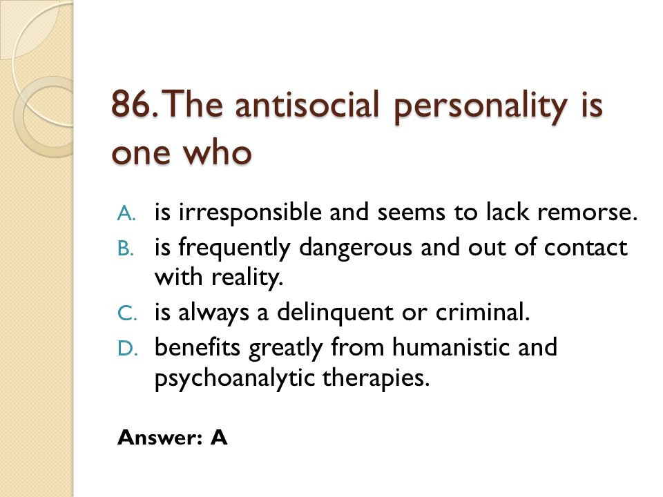86. The antisocial personality is one who