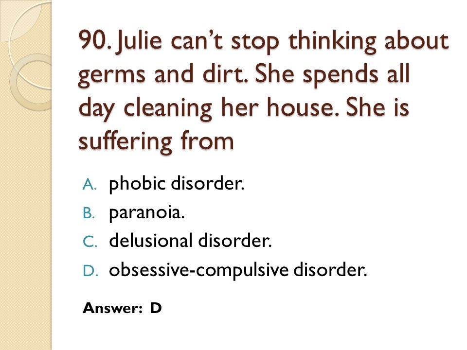 90. Julie can't stop thinking about germs and dirt