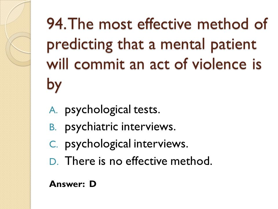 94. The most effective method of predicting that a mental patient will commit an act of violence is by