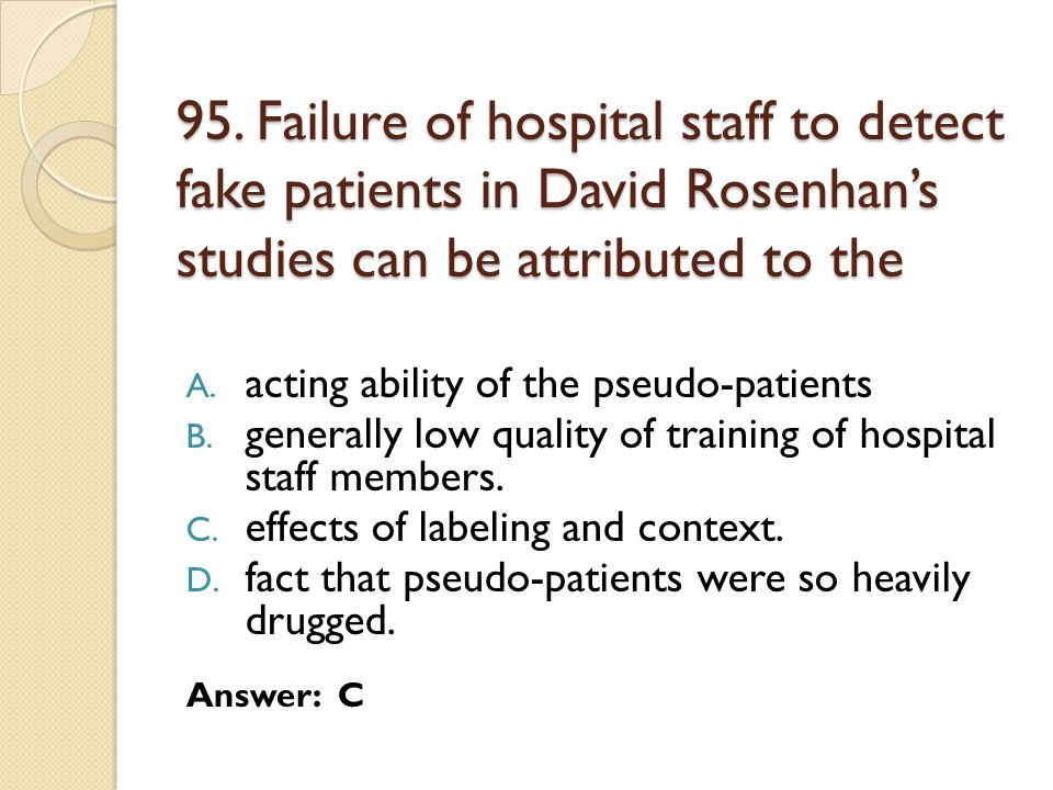 95. Failure of hospital staff to detect fake patients in David Rosenhan's studies can be attributed to the