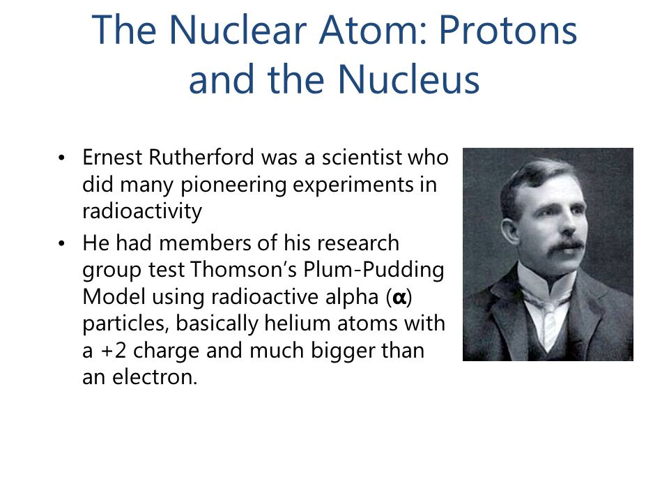 The Nuclear Atom: Protons and the Nucleus