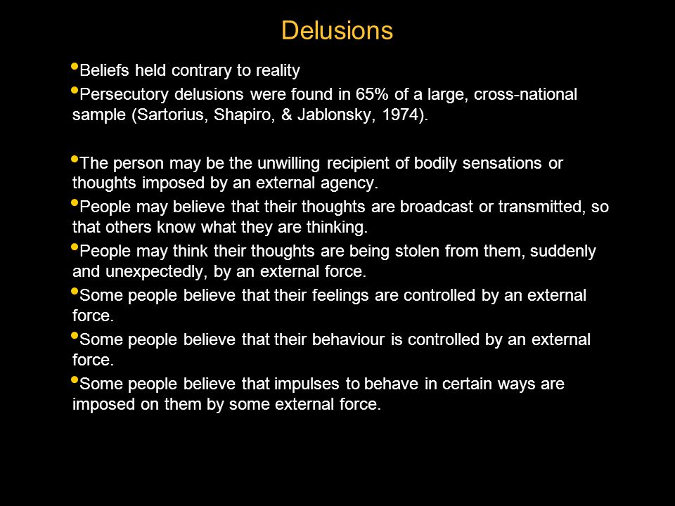 Delusions Beliefs held contrary to reality