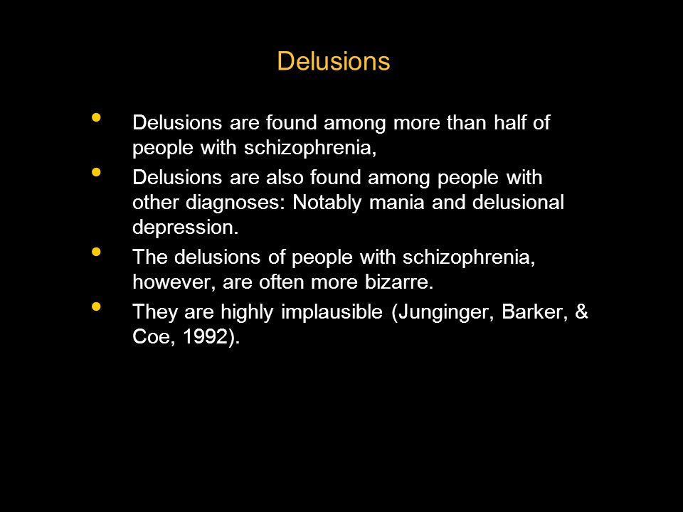 Delusions Delusions are found among more than half of people with schizophrenia,