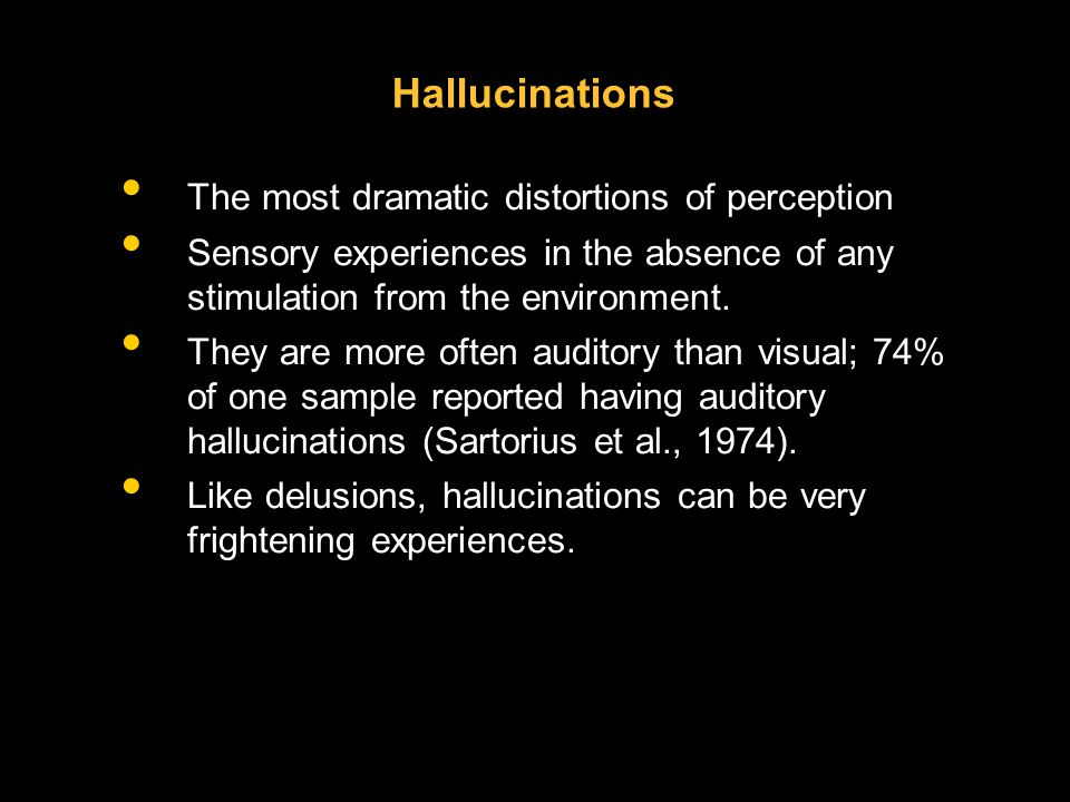 Hallucinations The most dramatic distortions of perception