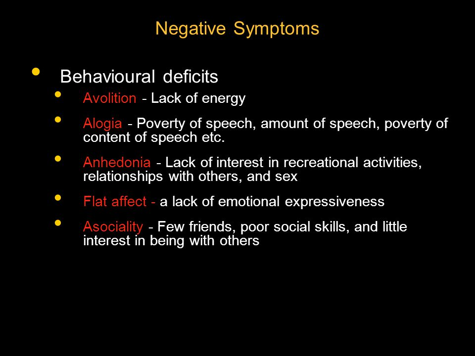 Negative Symptoms Behavioural deficits Avolition - Lack of energy