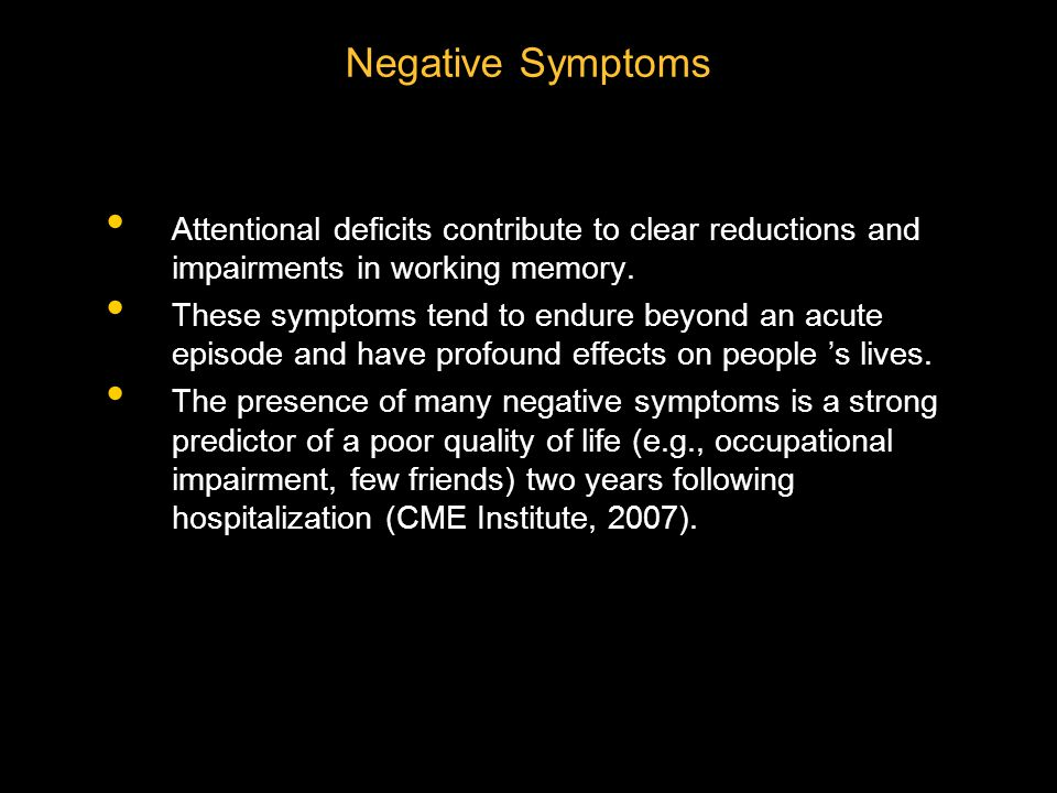 Negative Symptoms Attentional deficits contribute to clear reductions and impairments in working memory.