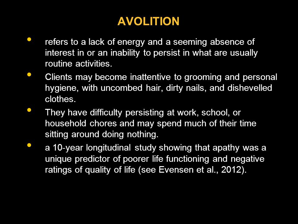 AVOLITION refers to a lack of energy and a seeming absence of interest in or an inability to persist in what are usually routine activities.