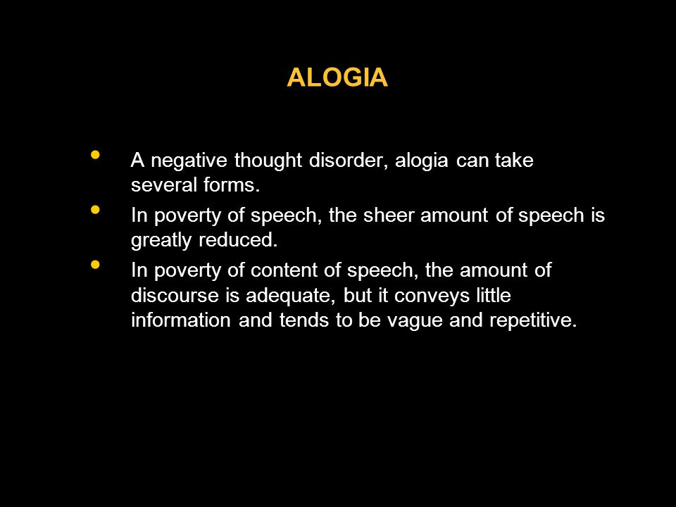 ALOGIA A negative thought disorder, alogia can take several forms.
