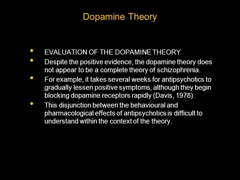 Dopamine Theory EVALUATION OF THE DOPAMINE THEORY