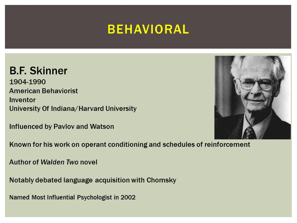 behavioral B.F. Skinner 1904-1990 American Behaviorist Inventor