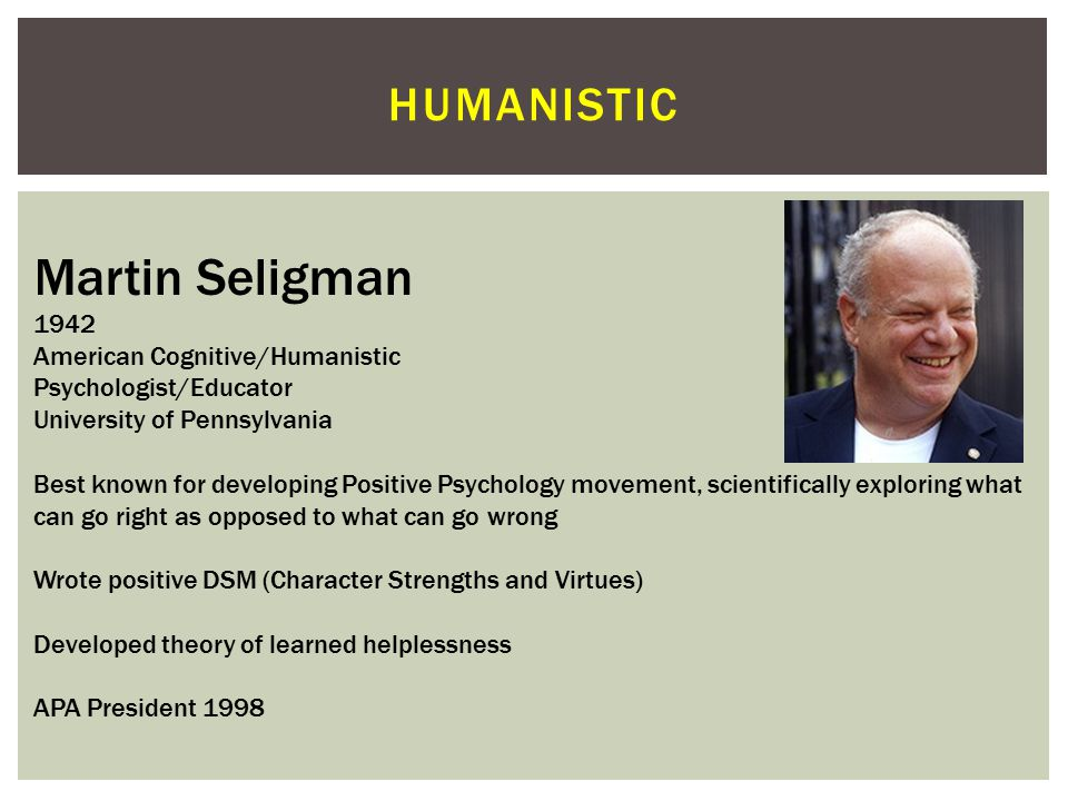 Martin Seligman humanistic 1942 American Cognitive/Humanistic