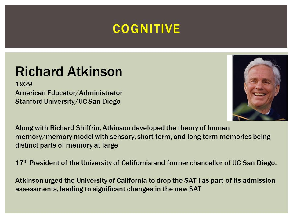 Richard Atkinson cognitive 1929 American Educator/Administrator
