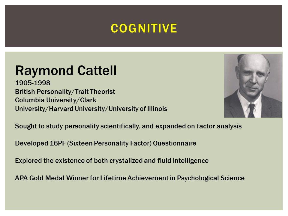 Raymond Cattell cognitive 1905-1998 British Personality/Trait Theorist