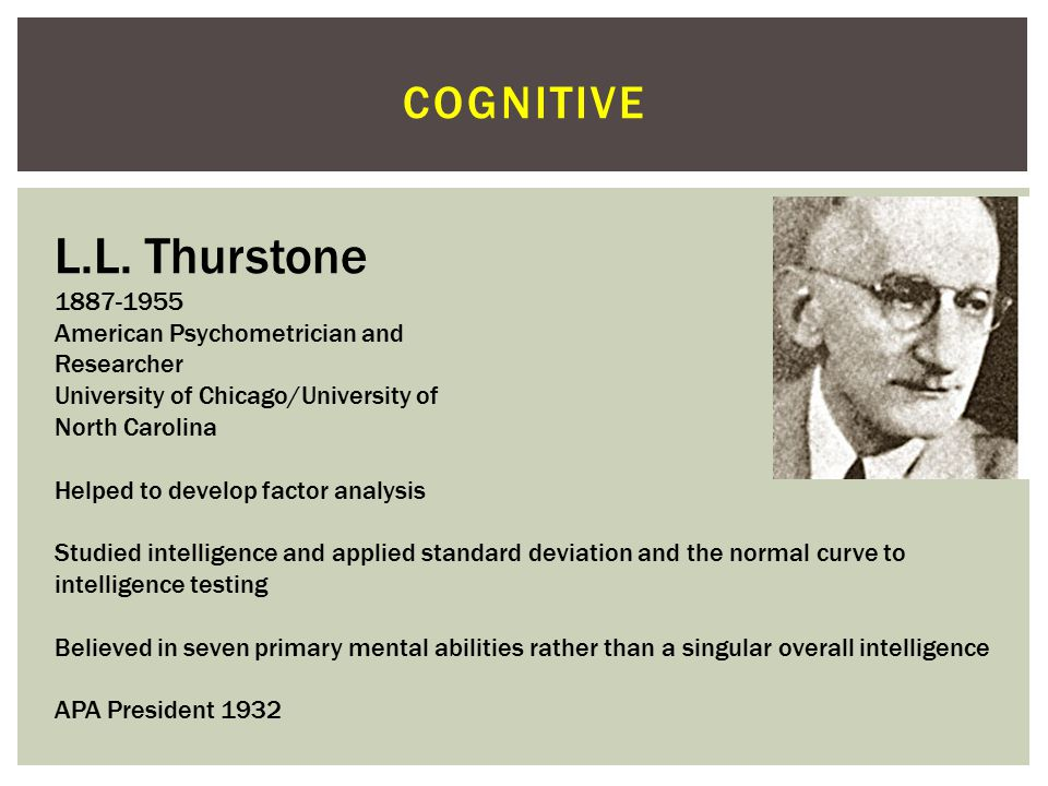 L.L. Thurstone cognitive 1887-1955 American Psychometrician and