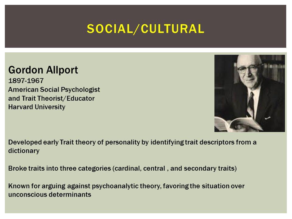 Social/cultural Gordon Allport 1897-1967 American Social Psychologist
