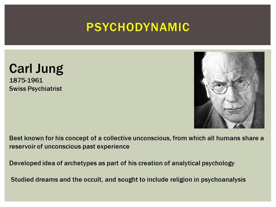 Carl Jung psychodynamic 1875-1961 Swiss Psychiatrist