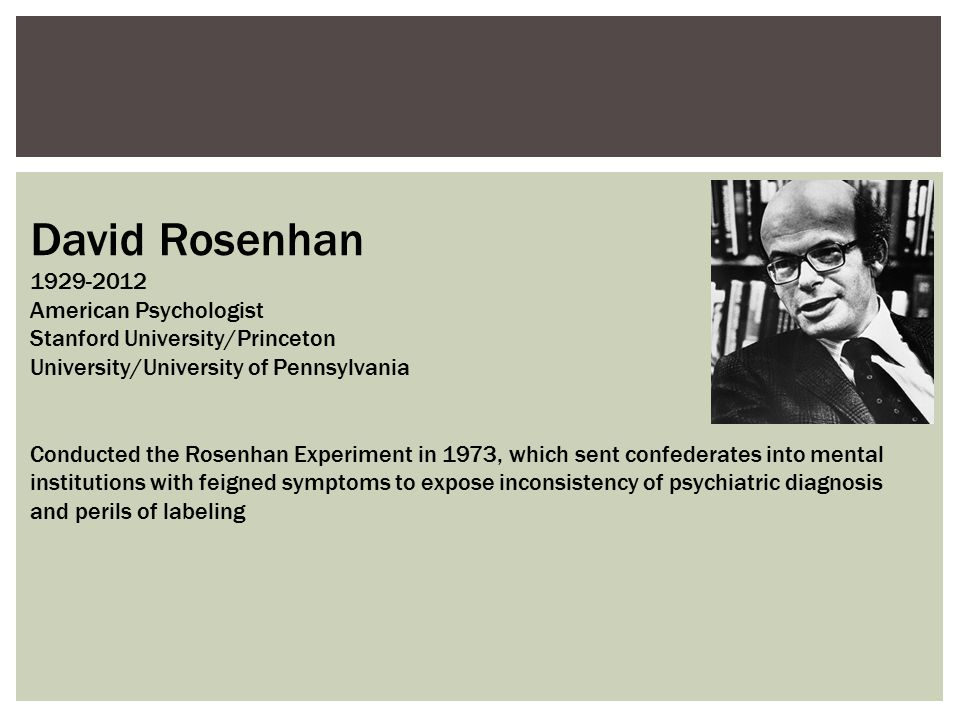 David Rosenhan 1929-2012 American Psychologist
