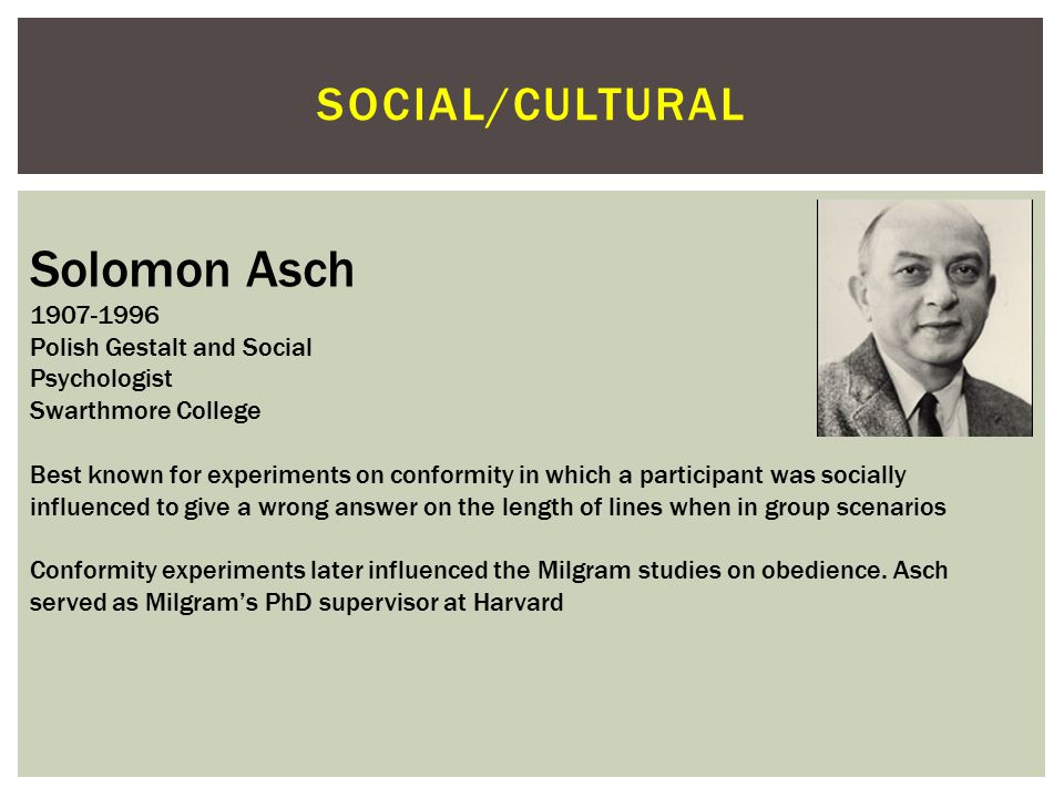 Solomon Asch Social/cultural 1907-1996 Polish Gestalt and Social