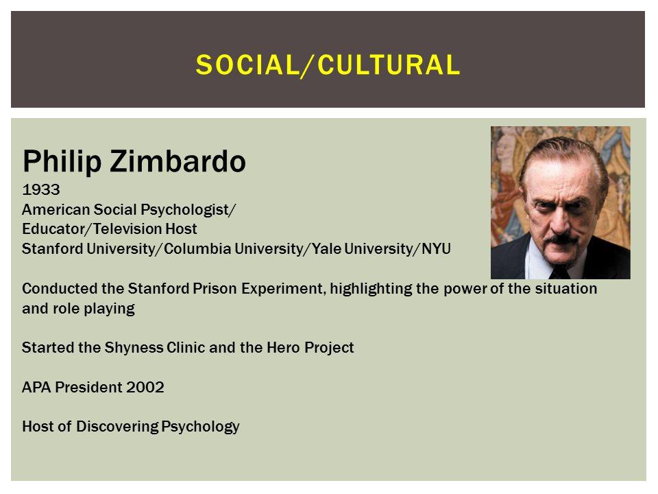 Philip Zimbardo Social/cultural 1933 American Social Psychologist/