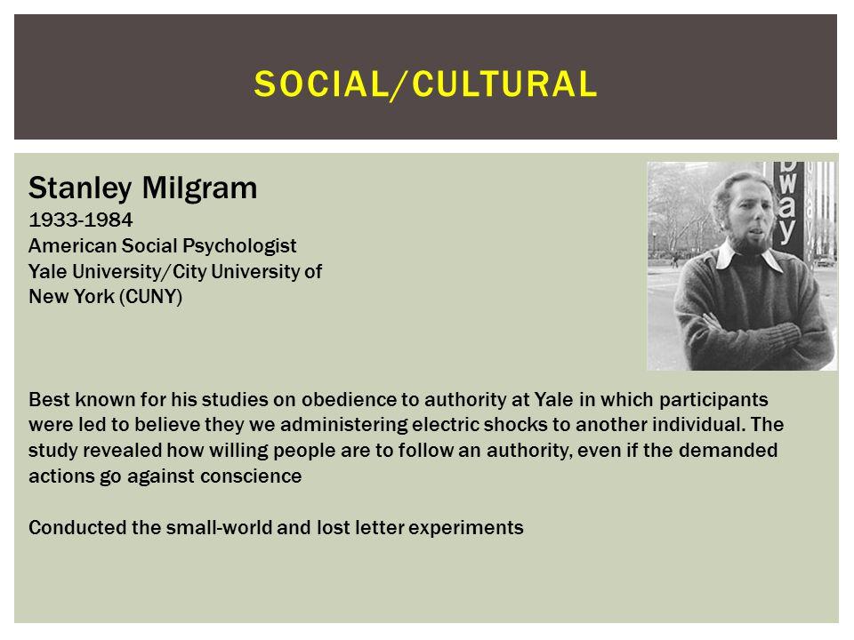Social/cultural Stanley Milgram 1933-1984 American Social Psychologist