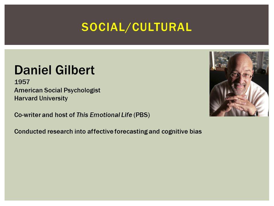 Daniel Gilbert Social/cultural 1957 American Social Psychologist
