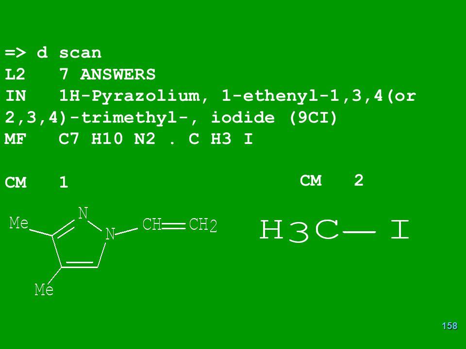 => d scan L2 7 ANSWERS. IN 1H-Pyrazolium, 1-ethenyl-1,3,4(or 2,3,4)-trimethyl-, iodide (9CI) MF C7 H10 N2 . C H3 I.