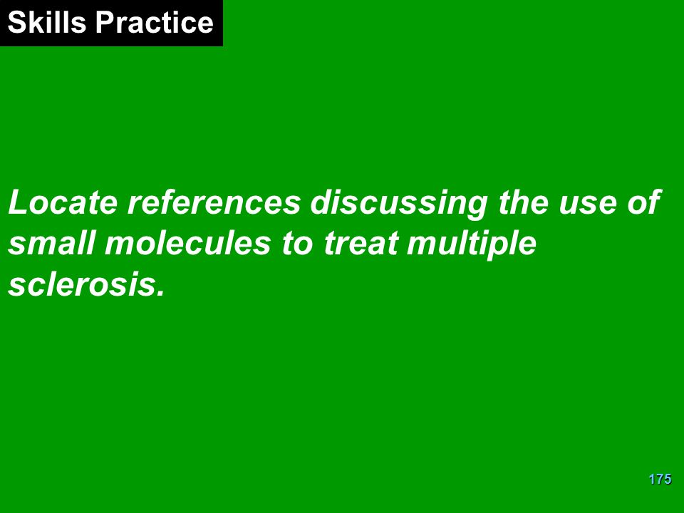 Skills Practice Locate references discussing the use of small molecules to treat multiple sclerosis.