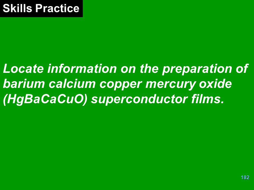 Skills Practice Locate information on the preparation of barium calcium copper mercury oxide (HgBaCaCuO) superconductor films.