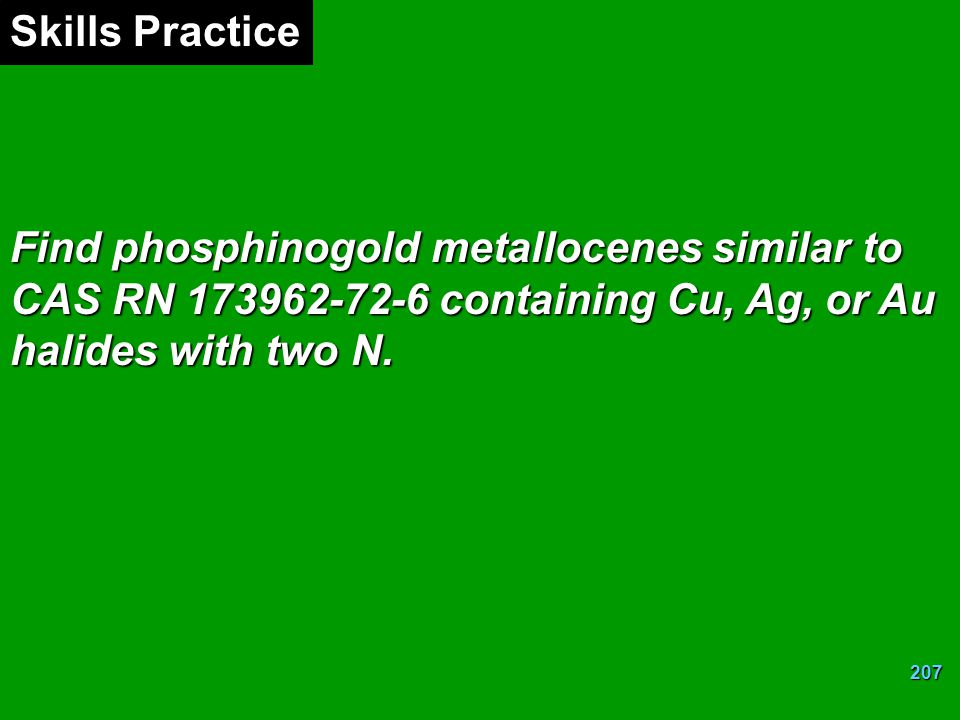 Skills Practice Find phosphinogold metallocenes similar to CAS RN 173962-72-6 containing Cu, Ag, or Au halides with two N.