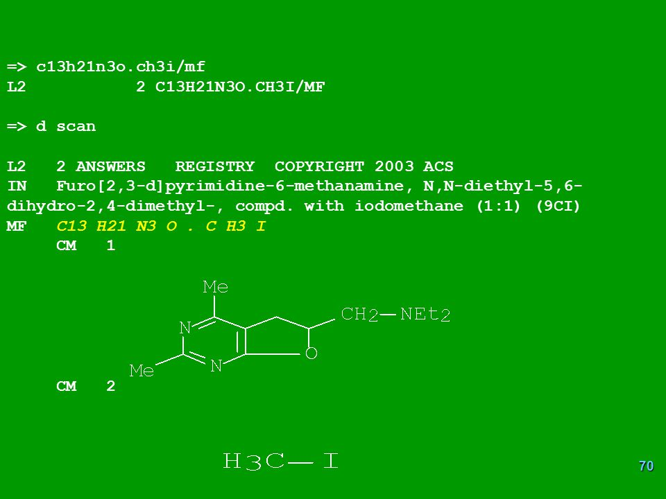 => c13h21n3o.ch3i/mf L2 2 C13H21N3O.CH3I/MF. => d scan. L2 2 ANSWERS REGISTRY COPYRIGHT 2003 ACS.