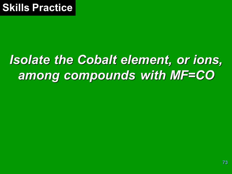 Isolate the Cobalt element, or ions, among compounds with MF=CO