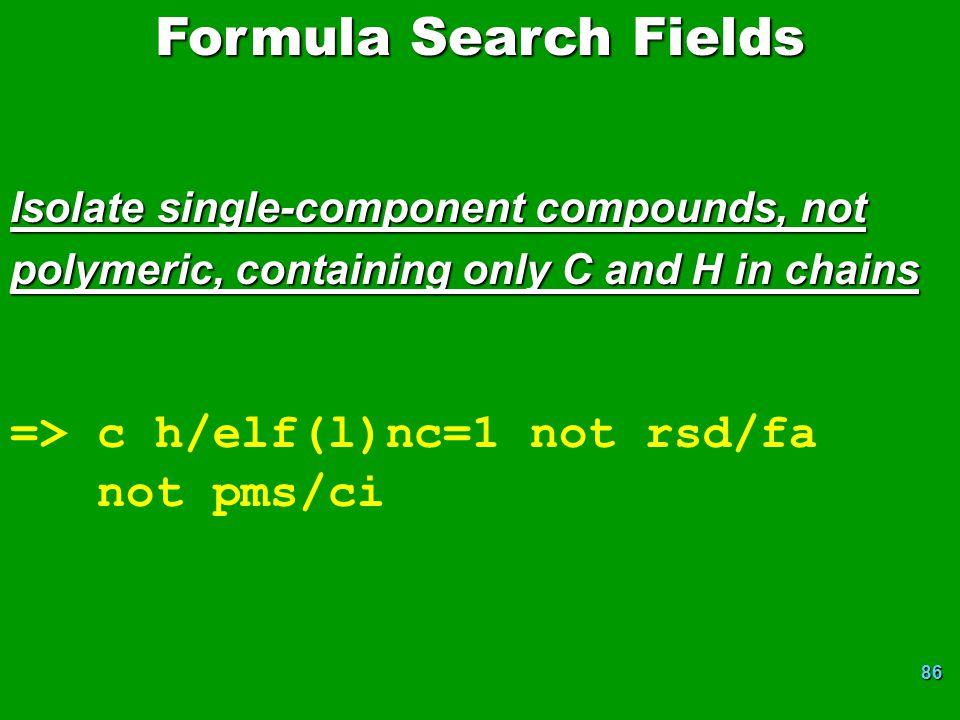Formula Search Fields => c h/elf(l)nc=1 not rsd/fa not pms/ci