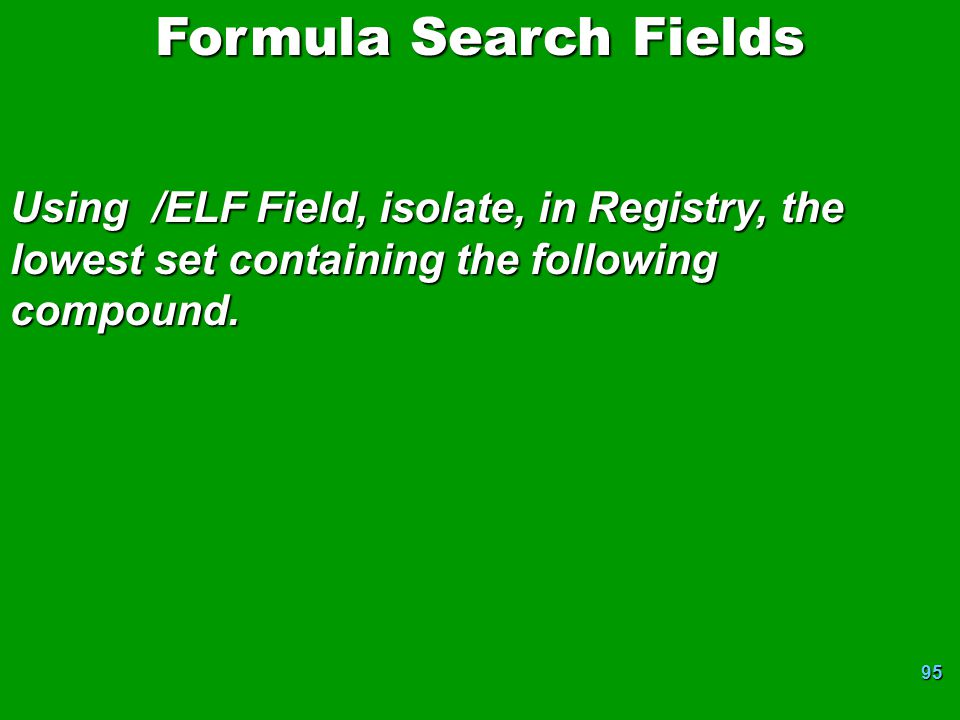 Formula Search Fields Using /ELF Field, isolate, in Registry, the lowest set containing the following compound.