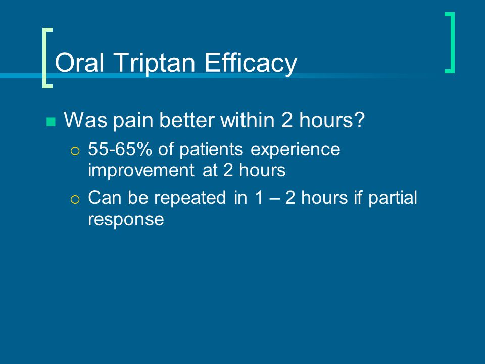 Oral Triptan Efficacy Was pain better within 2 hours