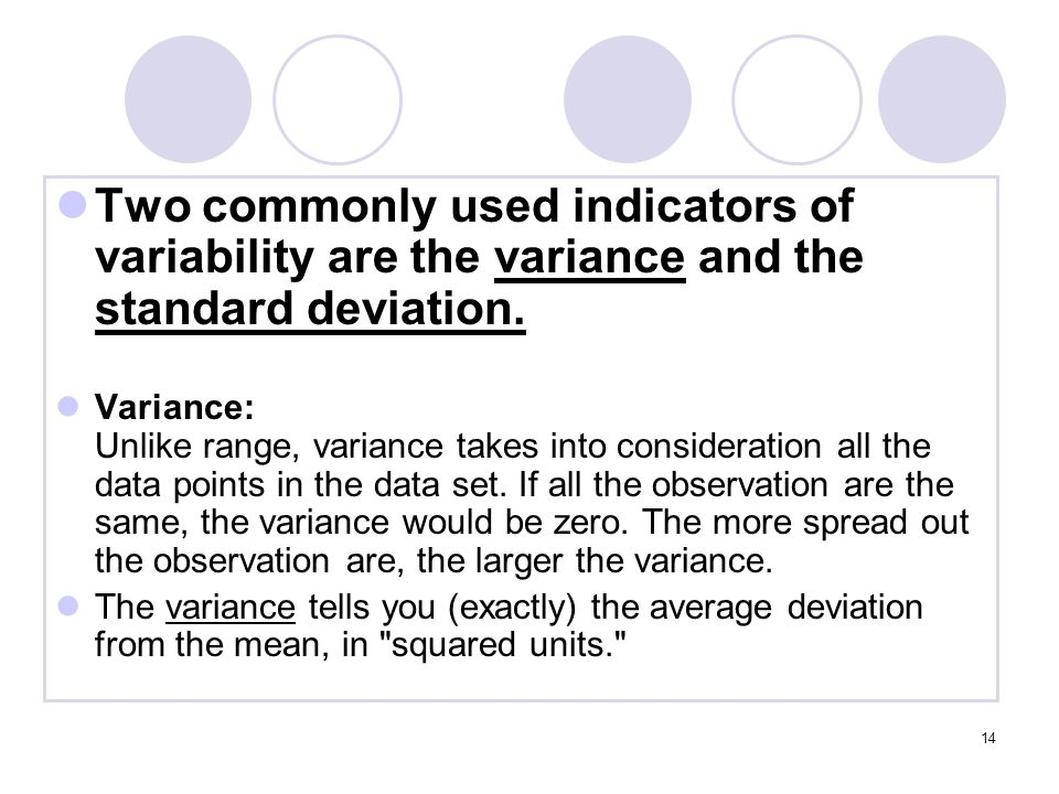 Two commonly used indicators of variability are the variance and the standard deviation.