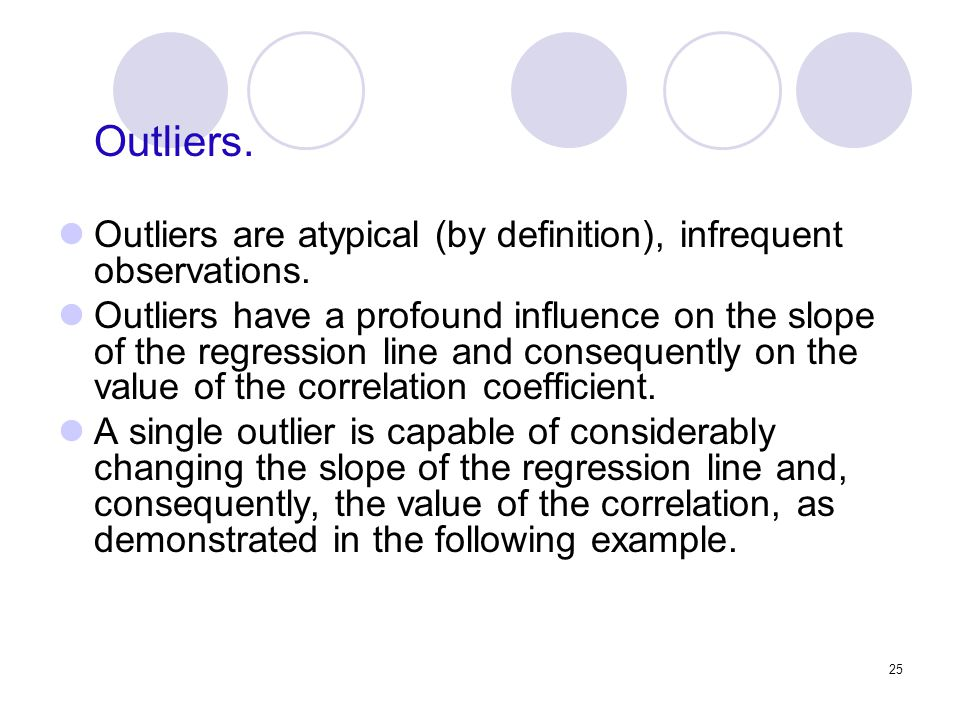 Outliers. Outliers are atypical (by definition), infrequent observations.