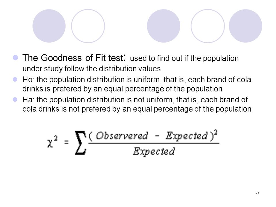 The Goodness of Fit test: used to find out if the population under study follow the distribution values