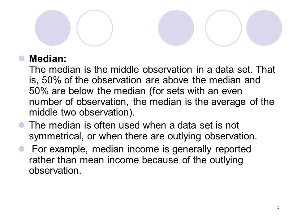 Median: The median is the middle observation in a data set