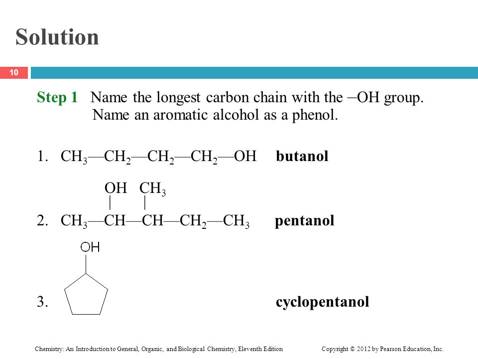 Solution Step 1 Name the longest carbon chain with the –OH group.