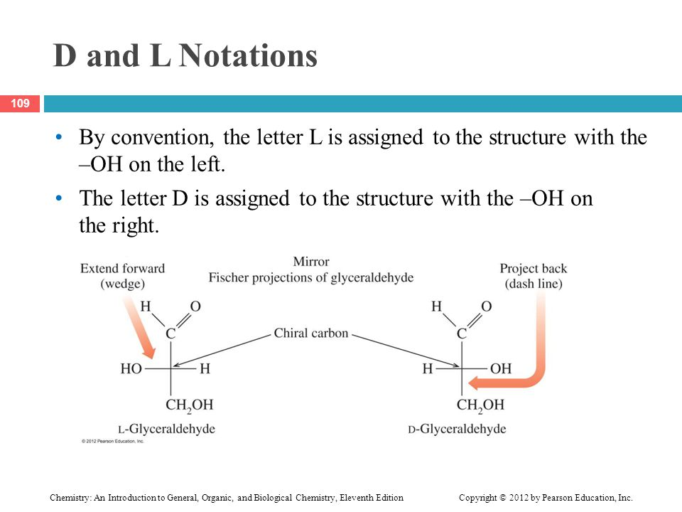 D and L Notations By convention, the letter L is assigned to the structure with the –OH on the left.