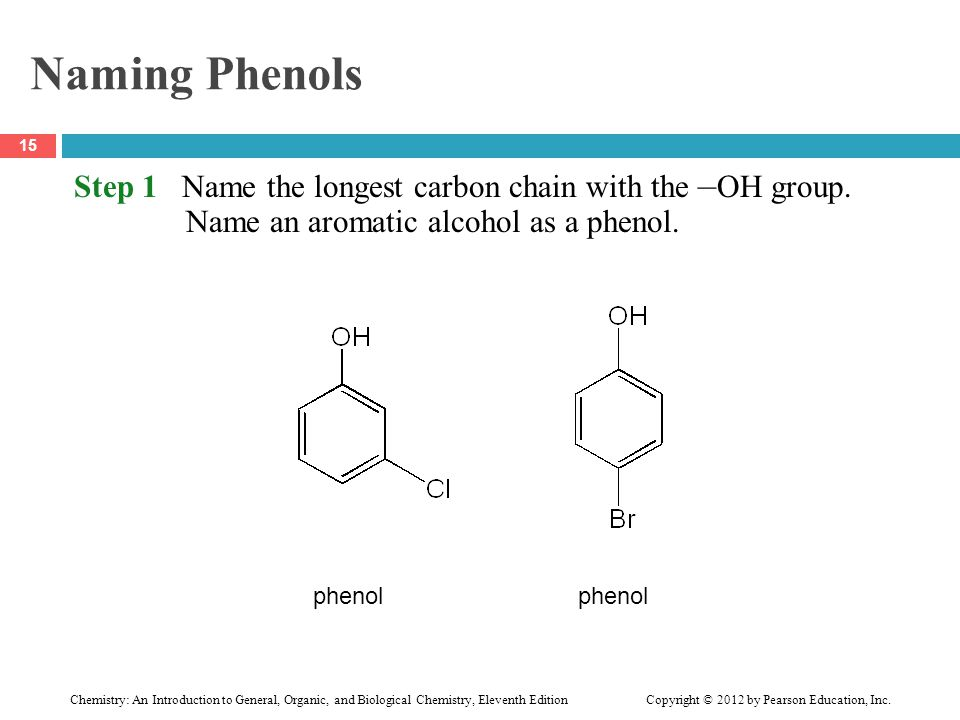 Naming Phenols Step 1 Name the longest carbon chain with the –OH group. Name an aromatic alcohol as a phenol.