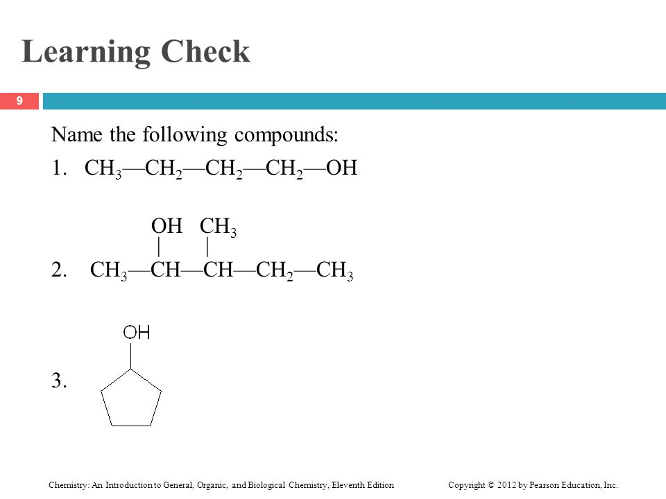 Learning Check Name the following compounds: 1. CH3—CH2—CH2—CH2—OH