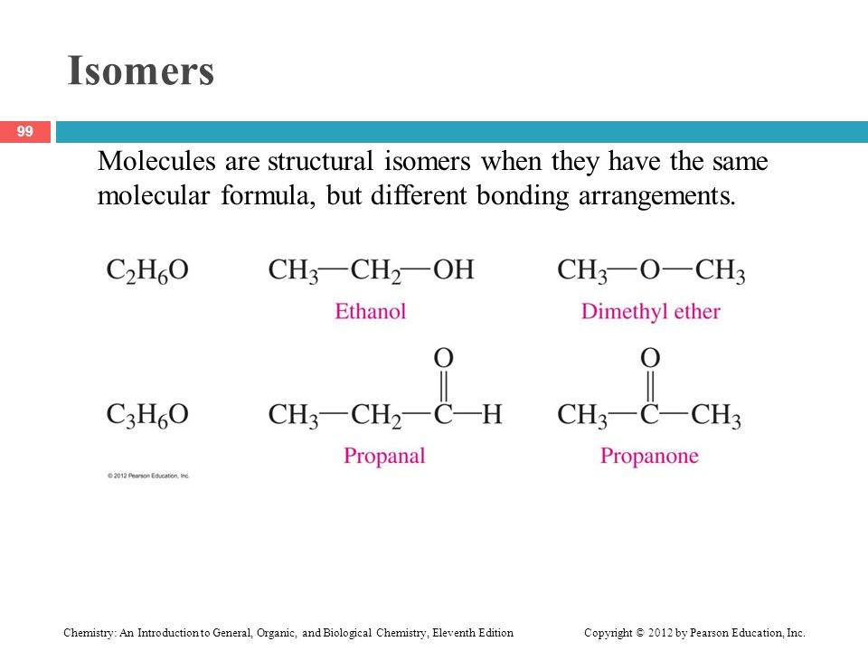 Isomers Molecules are structural isomers when they have the same molecular formula, but different bonding arrangements.