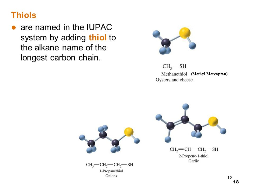 Thiols are named in the IUPAC system by adding thiol to the alkane name of the longest carbon chain.