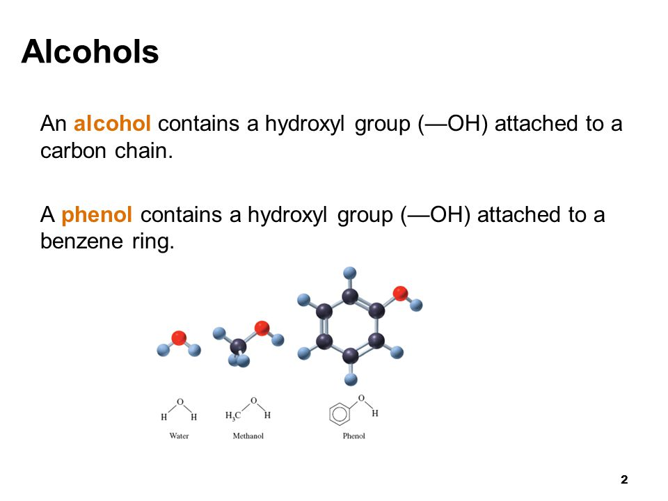 Alcohols An alcohol contains a hydroxyl group (—OH) attached to a carbon chain.